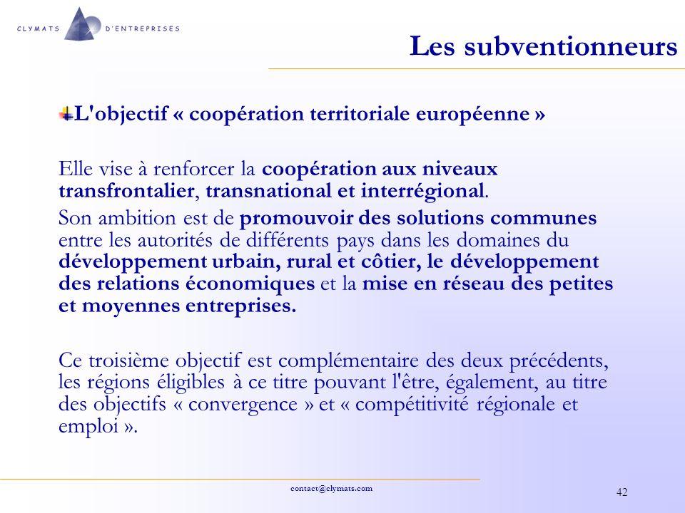 contact@clymats.com 42 Les subventionneurs L'objectif « coopération territoriale européenne » Elle vise à renforcer la coopération aux niveaux transfr