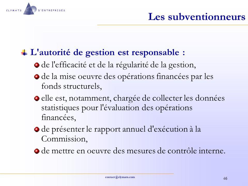 contact@clymats.com 46 Les subventionneurs L'autorité de gestion est responsable : de l'efficacité et de la régularité de la gestion, de la mise oeuvr
