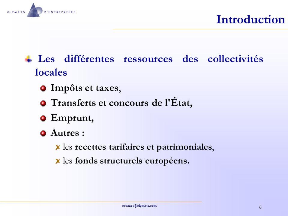 contact@clymats.com 6 Introduction Les différentes ressources des collectivités locales Impôts et taxes, Transferts et concours de l'État, Emprunt, Au