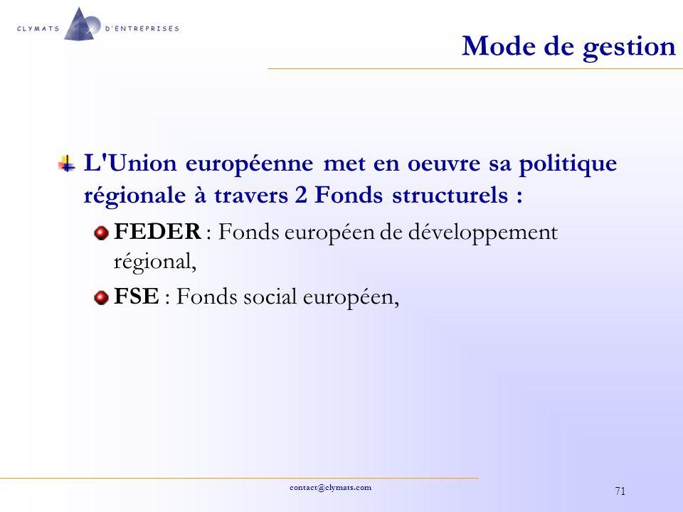 contact@clymats.com 71 Mode de gestion L'Union européenne met en oeuvre sa politique régionale à travers 2 Fonds structurels : FEDER : Fonds européen