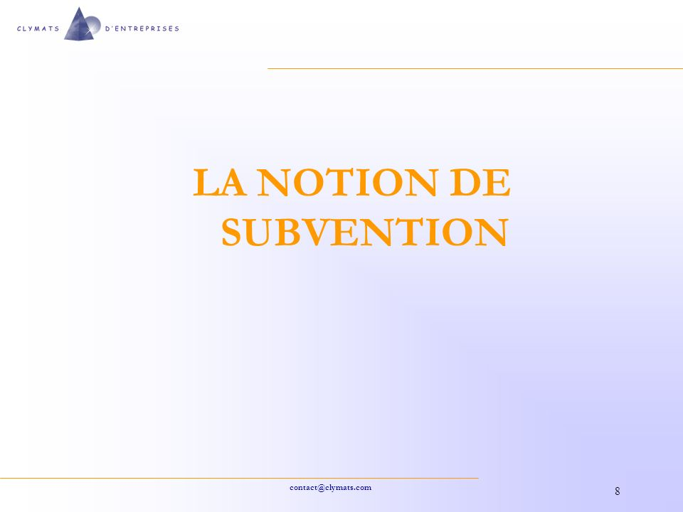 contact@clymats.com 8 LA NOTION DE SUBVENTION