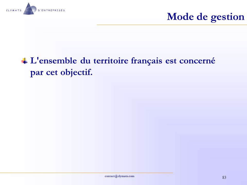 contact@clymats.com 83 Mode de gestion L'ensemble du territoire français est concerné par cet objectif.