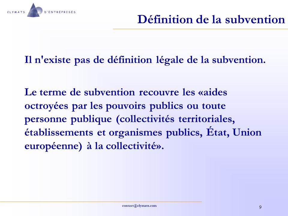 contact@clymats.com 9 Il n'existe pas de définition légale de la subvention. Le terme de subvention recouvre les «aides octroyées par les pouvoirs pub