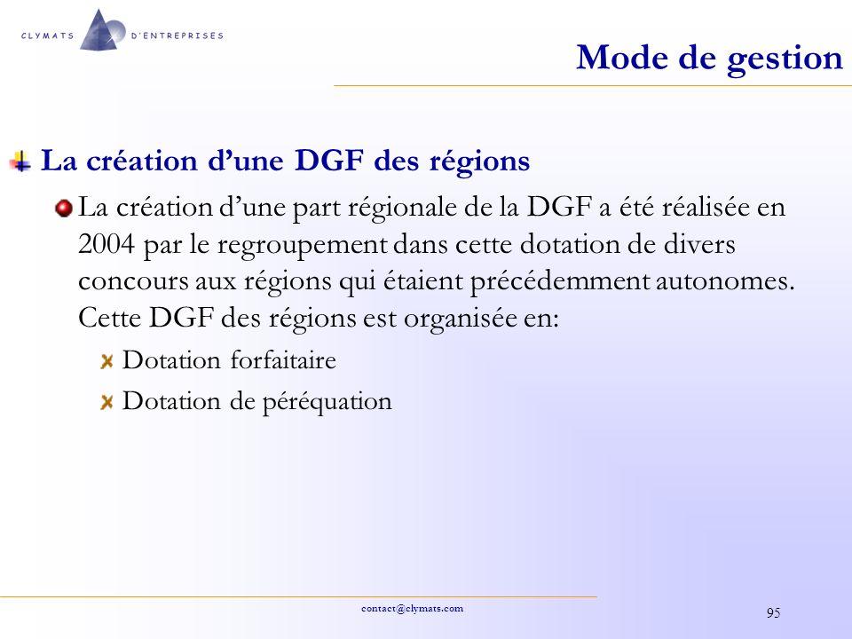 contact@clymats.com 95 Mode de gestion La création dune DGF des régions La création dune part régionale de la DGF a été réalisée en 2004 par le regrou