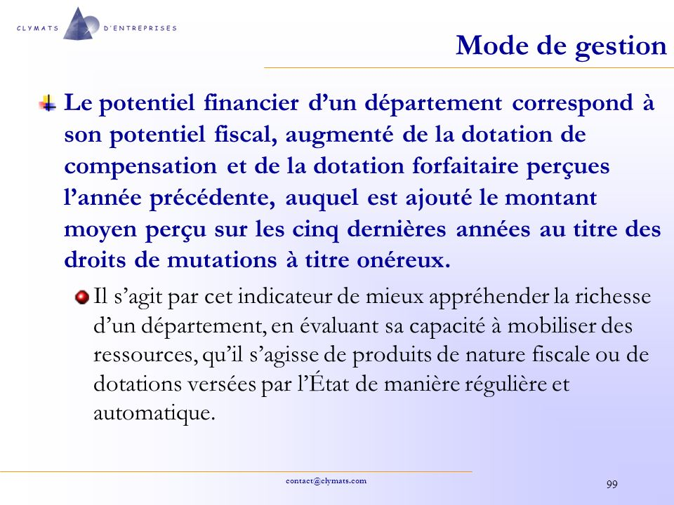 contact@clymats.com 99 Mode de gestion Le potentiel financier dun département correspond à son potentiel fiscal, augmenté de la dotation de compensati