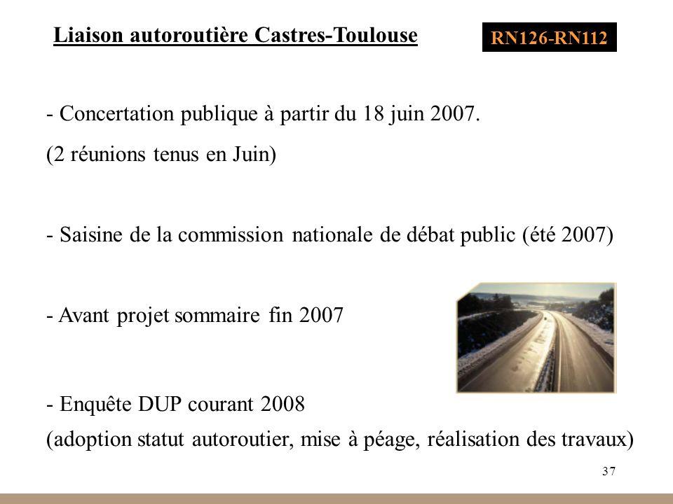 37 RN126-RN112 Liaison autoroutière Castres-Toulouse - Concertation publique à partir du 18 juin 2007. (2 réunions tenus en Juin) - Saisine de la comm