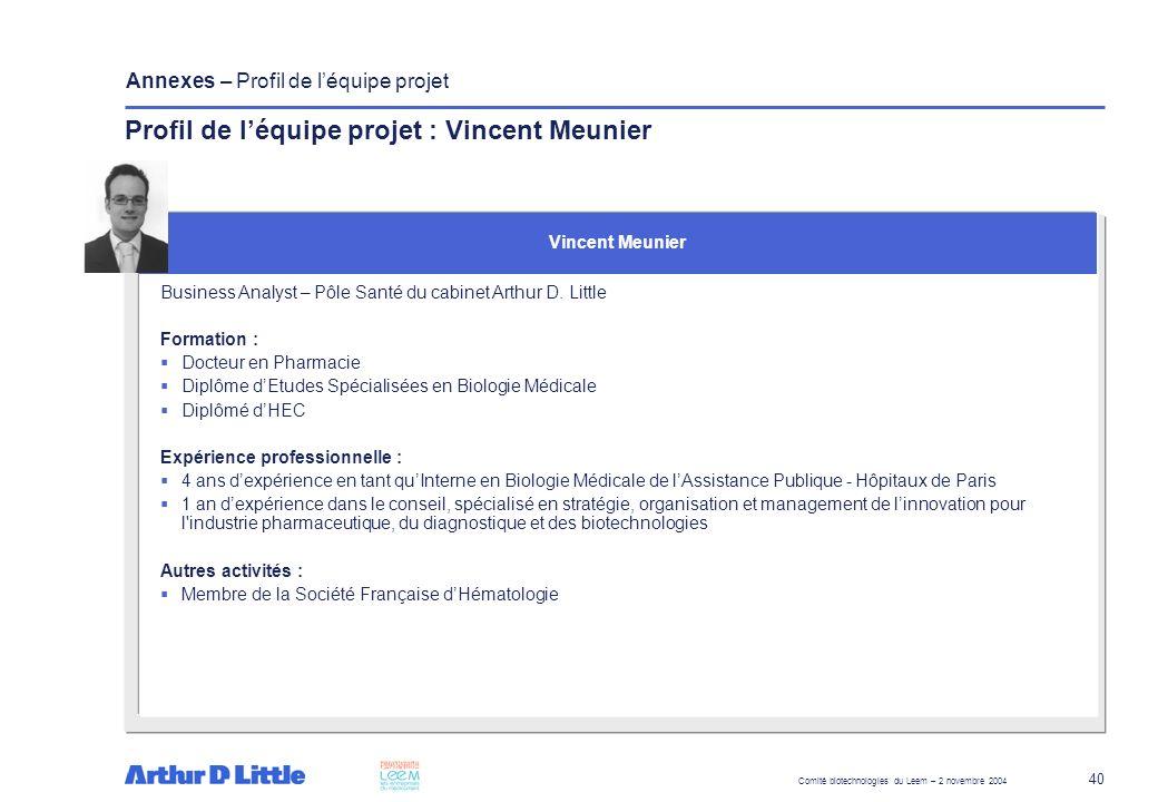 Comité biotechnologies du Leem – 2 novembre 2004 40 Annexes – Profil de léquipe projet Business Analyst – Pôle Santé du cabinet Arthur D. Little Forma