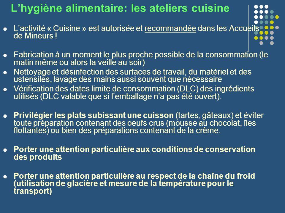 Lhygiène alimentaire: les ateliers cuisine Lactivité « Cuisine » est autorisée et recommandée dans les Accueils de Mineurs ! Fabrication à un moment l