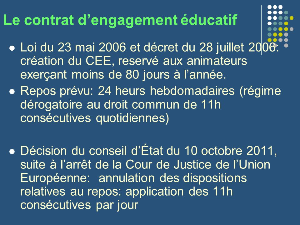 Le contrat dengagement éducatif Loi du 23 mai 2006 et décret du 28 juillet 2006: création du CEE, reservé aux animateurs exerçant moins de 80 jours à