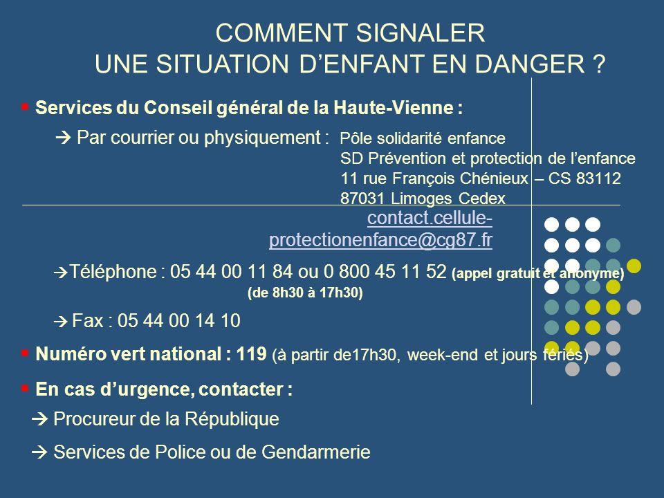 Services du Conseil général de la Haute-Vienne : Par courrier ou physiquement : Pôle solidarité enfance SD Prévention et protection de lenfance 11 rue