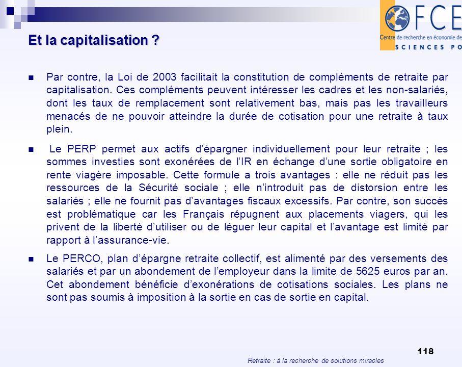 Retraite : à la recherche de solutions miracles 118 Et la capitalisation ? Par contre, la Loi de 2003 facilitait la constitution de compléments de ret