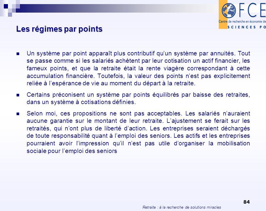 Retraite : à la recherche de solutions miracles 84 Les régimes par points Un système par point apparaît plus contributif quun système par annuités. To