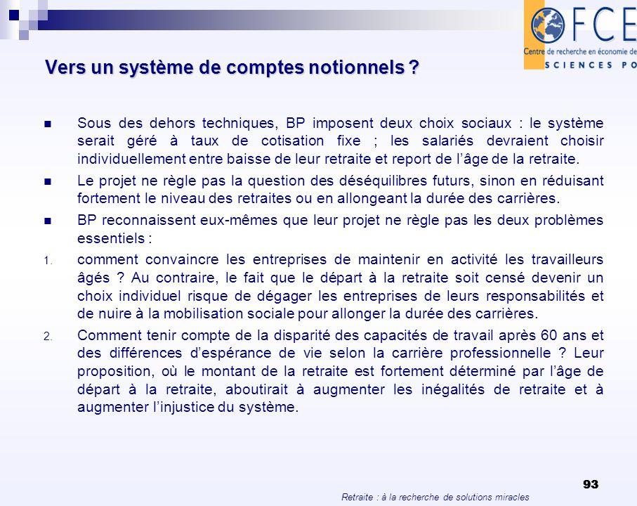 Retraite : à la recherche de solutions miracles 93 Vers un système de comptes notionnels ? Sous des dehors techniques, BP imposent deux choix sociaux