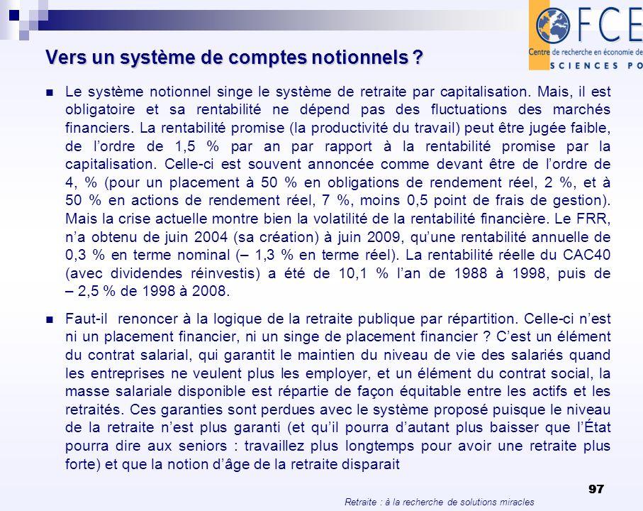 Retraite : à la recherche de solutions miracles 97 Vers un système de comptes notionnels ? Le système notionnel singe le système de retraite par capit