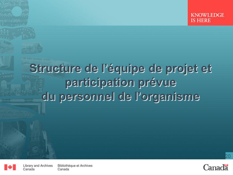 20 Structure de léquipe de projet et participation prévue du personnel de lorganisme