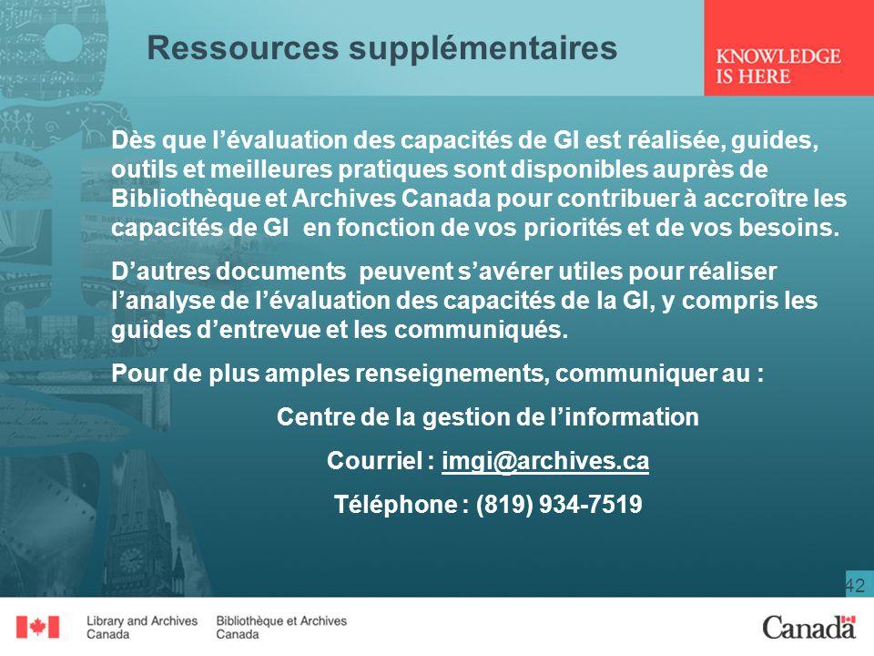 42 Dès que lévaluation des capacités de GI est réalisée, guides, outils et meilleures pratiques sont disponibles auprès de Bibliothèque et Archives Canada pour contribuer à accroître les capacités de GI en fonction de vos priorités et de vos besoins.