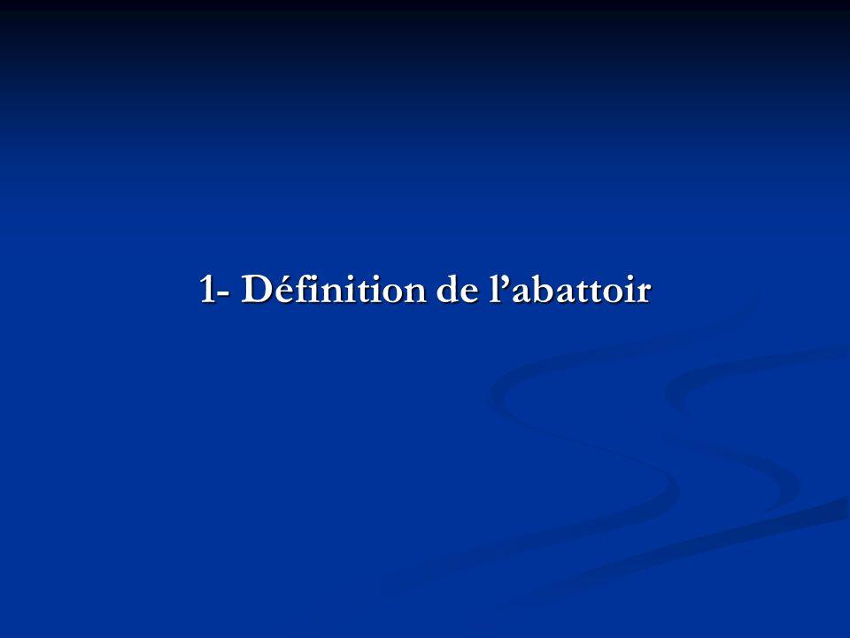 Labattoir est un local approuvé et homologué par lautorité compétente, utilisé pour labattage et lhabillage des animaux destinés à la consommation humaine (code dusage en matière dhygiène pour la viande fraîche, codex alimentarius v.