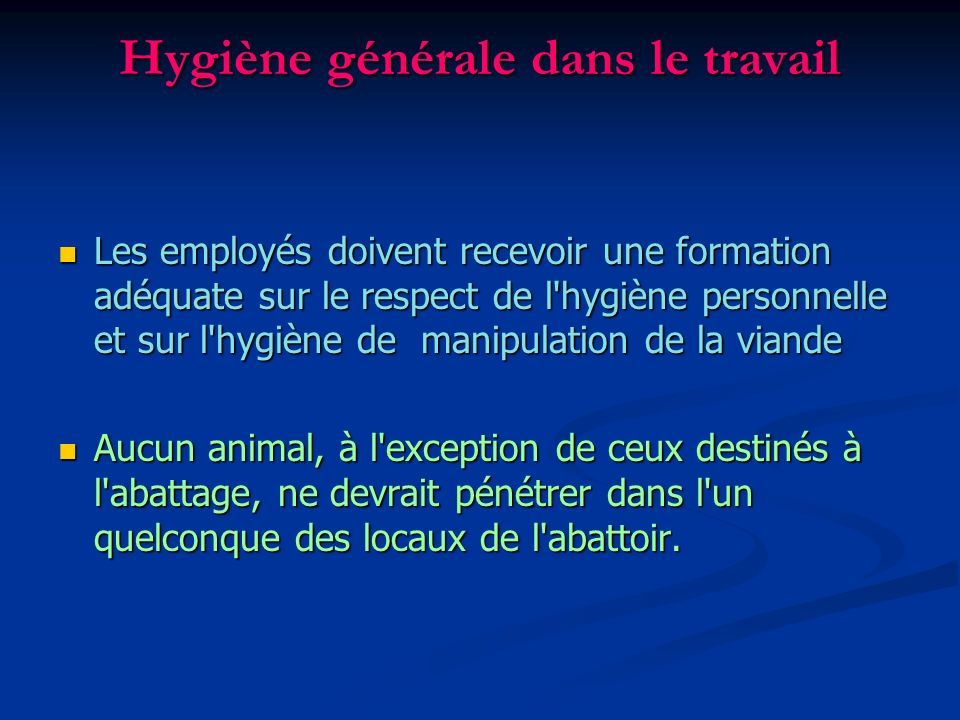 Hygiène générale dans le travail Les employés doivent recevoir une formation adéquate sur le respect de l'hygiène personnelle et sur l'hygiène de mani