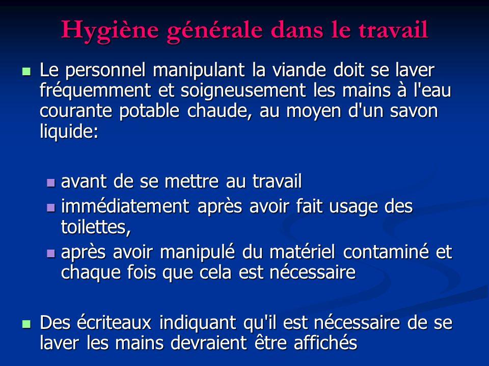 Hygiène générale dans le travail Le personnel manipulant la viande doit se laver fréquemment et soigneusement les mains à l'eau courante potable chaud