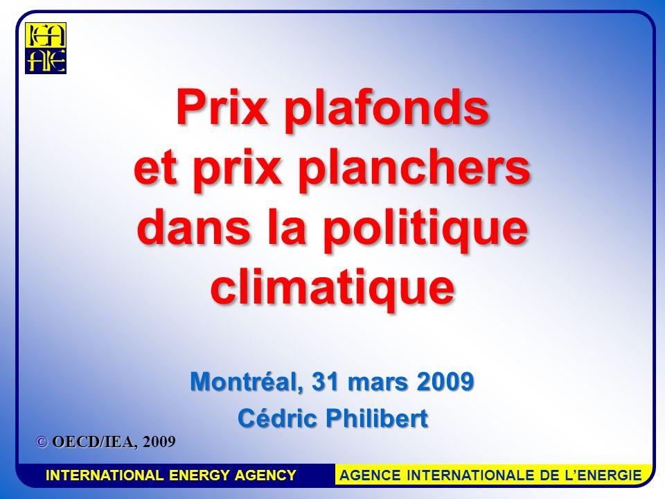 INTERNATIONAL ENERGY AGENCY AGENCE INTERNATIONALE DE LENERGIE Prix plafonds et prix planchers dans la politique climatique Montréal, 31 mars 2009 Cédric Philibert © OECD/IEA, © OECD/IEA, 2009