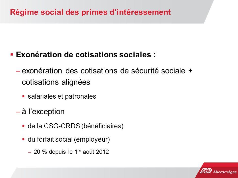 Régime social des primes dintéressement Exonération de cotisations sociales : –exonération des cotisations de sécurité sociale + cotisations alignées salariales et patronales –à lexception de la CSG-CRDS (bénéficiaires) du forfait social (employeur) –20 % depuis le 1 er août 2012