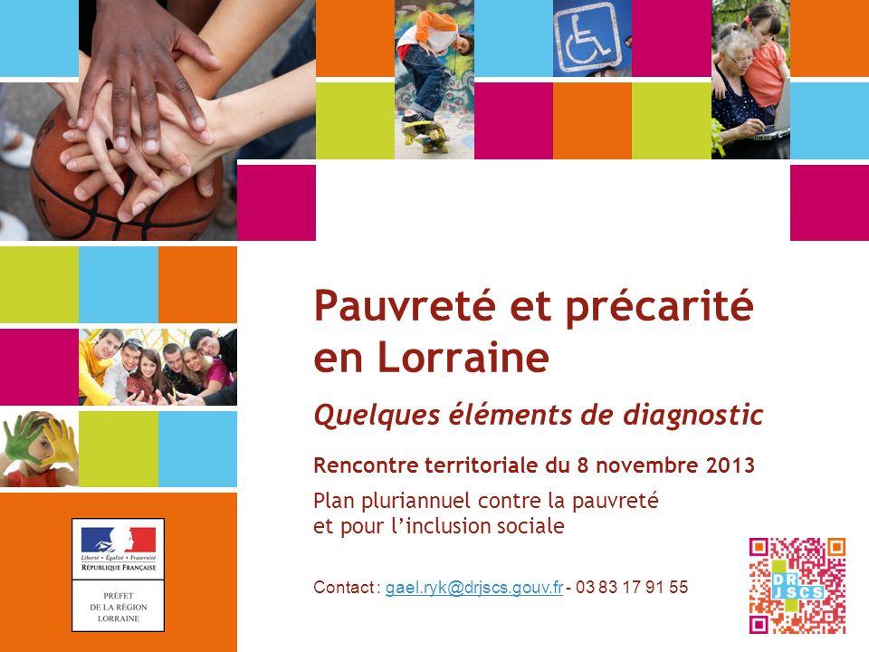 Pauvreté et précarité en Lorraine Quelques éléments de diagnostic Rencontre territoriale du 8 novembre 2013 Plan pluriannuel contre la pauvreté et pou