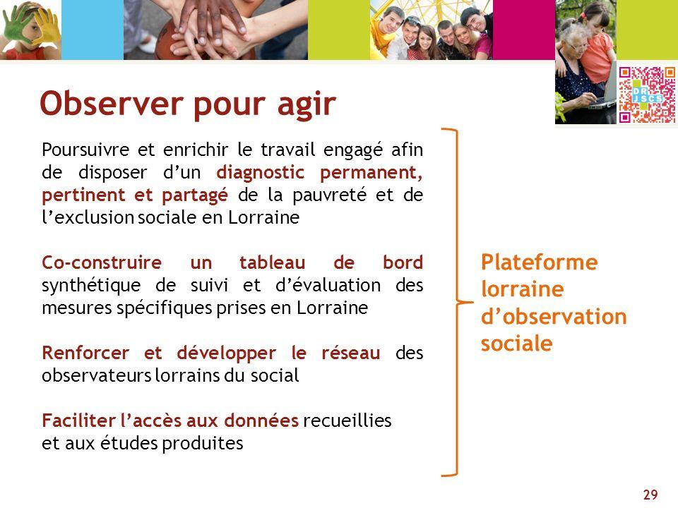 Observer pour agir 29 Poursuivre et enrichir le travail engagé afin de disposer dun diagnostic permanent, pertinent et partagé de la pauvreté et de le