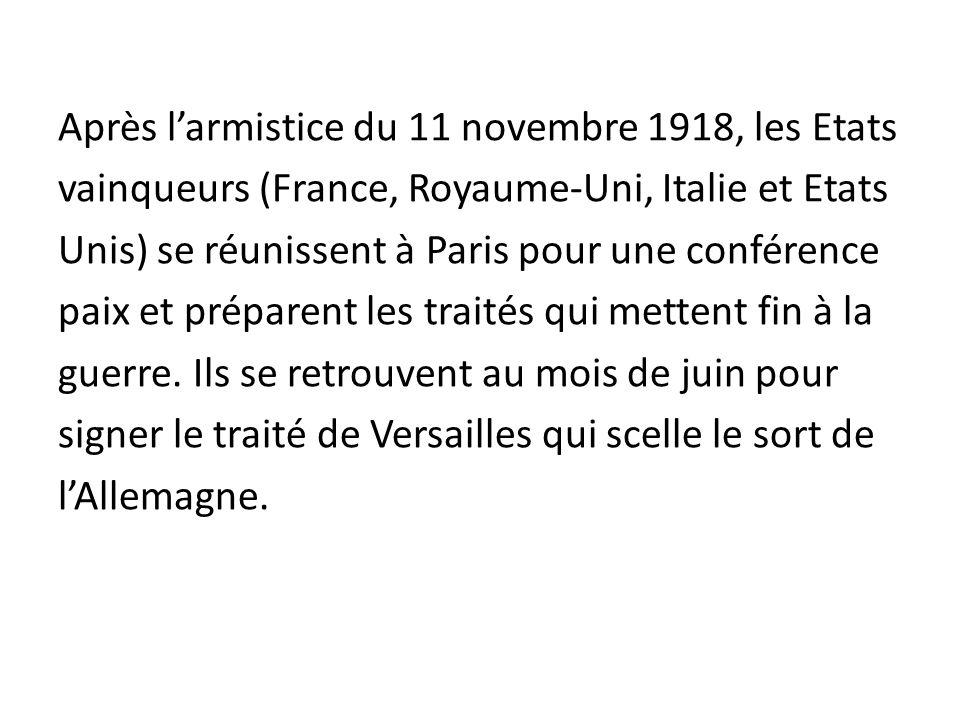 Après larmistice du 11 novembre 1918, les Etats vainqueurs (France, Royaume-Uni, Italie et Etats Unis) se réunissent à Paris pour une conférence paix