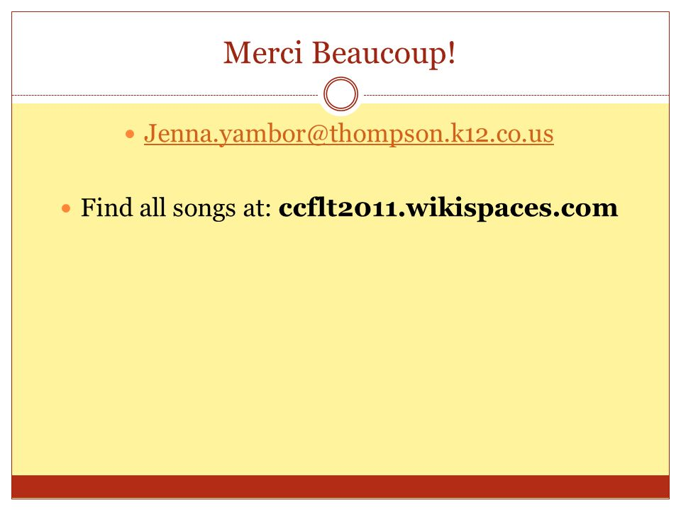 Merci Beaucoup! Jenna.yambor@thompson.k12.co.us Find all songs at: ccflt2011.wikispaces.com