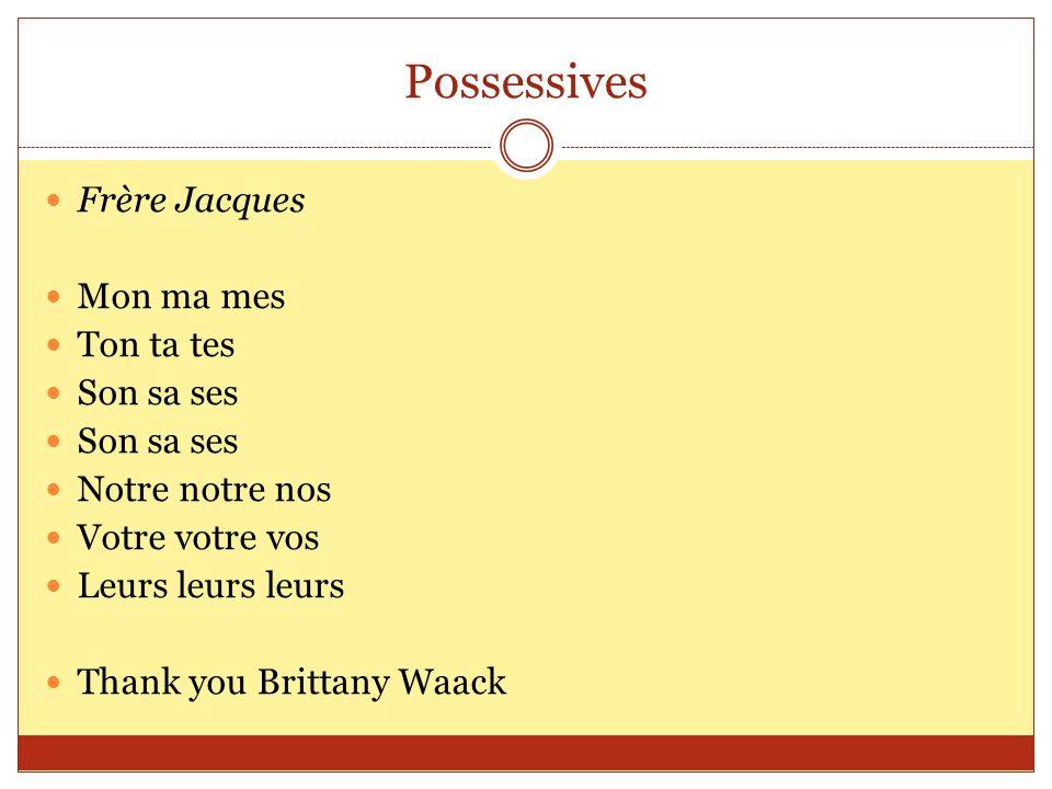 Possessives Frère Jacques Mon ma mes Ton ta tes Son sa ses Notre notre nos Votre votre vos Leurs leurs leurs Thank you Brittany Waack