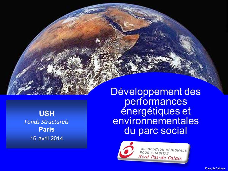 Développement des performances énergétiques et environnementales du parc social USH Fonds Structurels Paris 16 avril 2014 François Delhaye