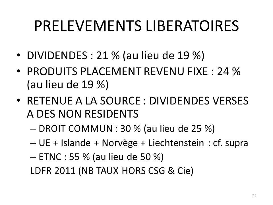 PRELEVEMENTS LIBERATOIRES DIVIDENDES : 21 % (au lieu de 19 %) PRODUITS PLACEMENT REVENU FIXE : 24 % (au lieu de 19 %) RETENUE A LA SOURCE : DIVIDENDES