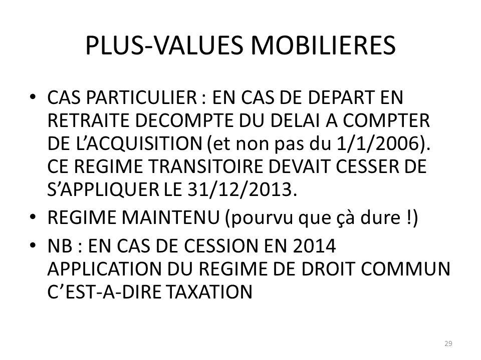 PLUS-VALUES MOBILIERES CAS PARTICULIER : EN CAS DE DEPART EN RETRAITE DECOMPTE DU DELAI A COMPTER DE LACQUISITION (et non pas du 1/1/2006). CE REGIME