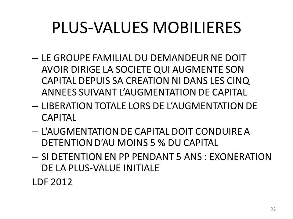 PLUS-VALUES MOBILIERES – LE GROUPE FAMILIAL DU DEMANDEUR NE DOIT AVOIR DIRIGE LA SOCIETE QUI AUGMENTE SON CAPITAL DEPUIS SA CREATION NI DANS LES CINQ ANNEES SUIVANT LAUGMENTATION DE CAPITAL – LIBERATION TOTALE LORS DE LAUGMENTATION DE CAPITAL – LAUGMENTATION DE CAPITAL DOIT CONDUIRE A DETENTION DAU MOINS 5 % DU CAPITAL – SI DETENTION EN PP PENDANT 5 ANS : EXONERATION DE LA PLUS-VALUE INITIALE LDF 2012 32
