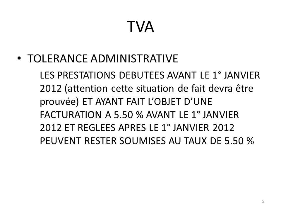 TVA TOLERANCE ADMINISTRATIVE LES PRESTATIONS DEBUTEES AVANT LE 1° JANVIER 2012 (attention cette situation de fait devra être prouvée) ET AYANT FAIT LO