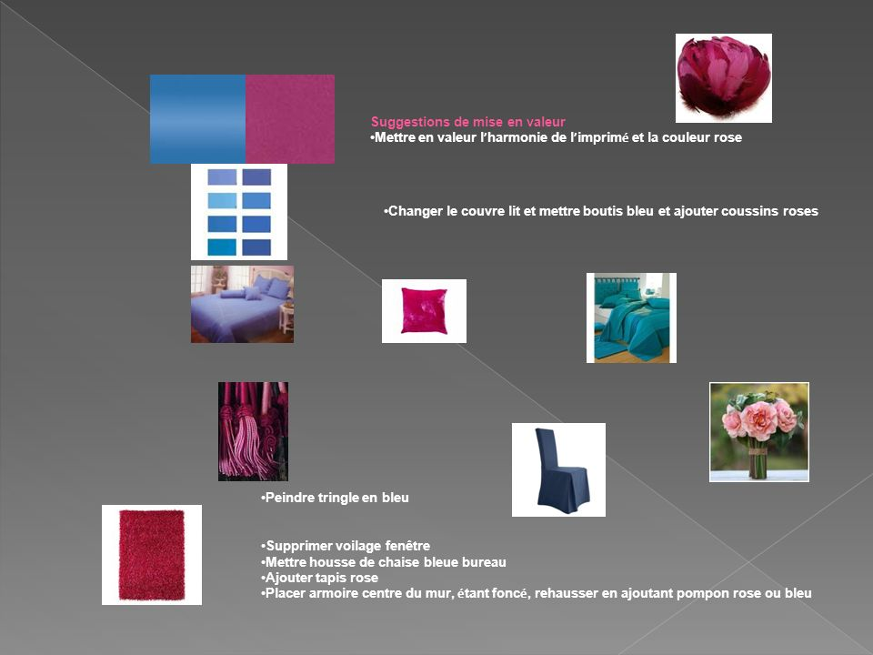 Suggestions de mise en valeur Mettre en valeur l harmonie de l imprim é et la couleur rose Changer le couvre lit et mettre boutis bleu et ajouter cous
