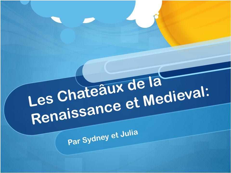 Les Chateâux de la Renaissance et Medieval: Par Sydney et Julia