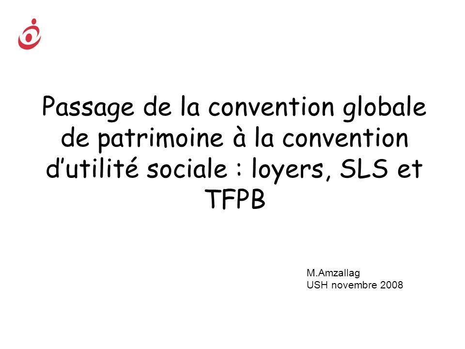 Passage de la convention globale de patrimoine à la convention dutilité sociale : loyers, SLS et TFPB M.Amzallag USH novembre 2008