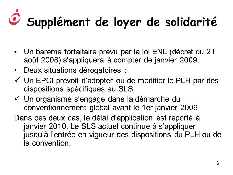 6 Supplément de loyer de solidarité Un barème forfaitaire prévu par la loi ENL (décret du 21 août 2008) sappliquera à compter de janvier 2009. Deux si