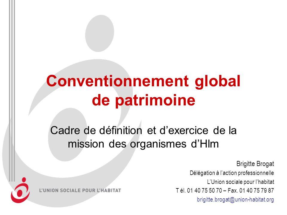 Conventionnement global de patrimoine Cadre de définition et dexercice de la mission des organismes dHlm Brigitte Brogat Délégation à laction professi