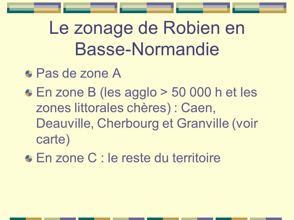 Le zonage de Robien en Basse-Normandie Pas de zone A En zone B (les agglo > 50 000 h et les zones littorales chères) : Caen, Deauville, Cherbourg et Granville (voir carte) En zone C : le reste du territoire