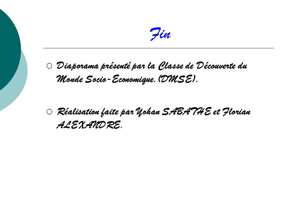 Fin Diaporama présenté par la Classe de Découverte du Monde Socio-Economique.(DMSE). Réalisation faite par Yohan SABATHE et Florian ALEXANDRE.