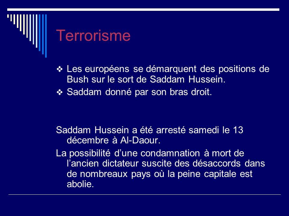Terrorisme Les européens se démarquent des positions de Bush sur le sort de Saddam Hussein.