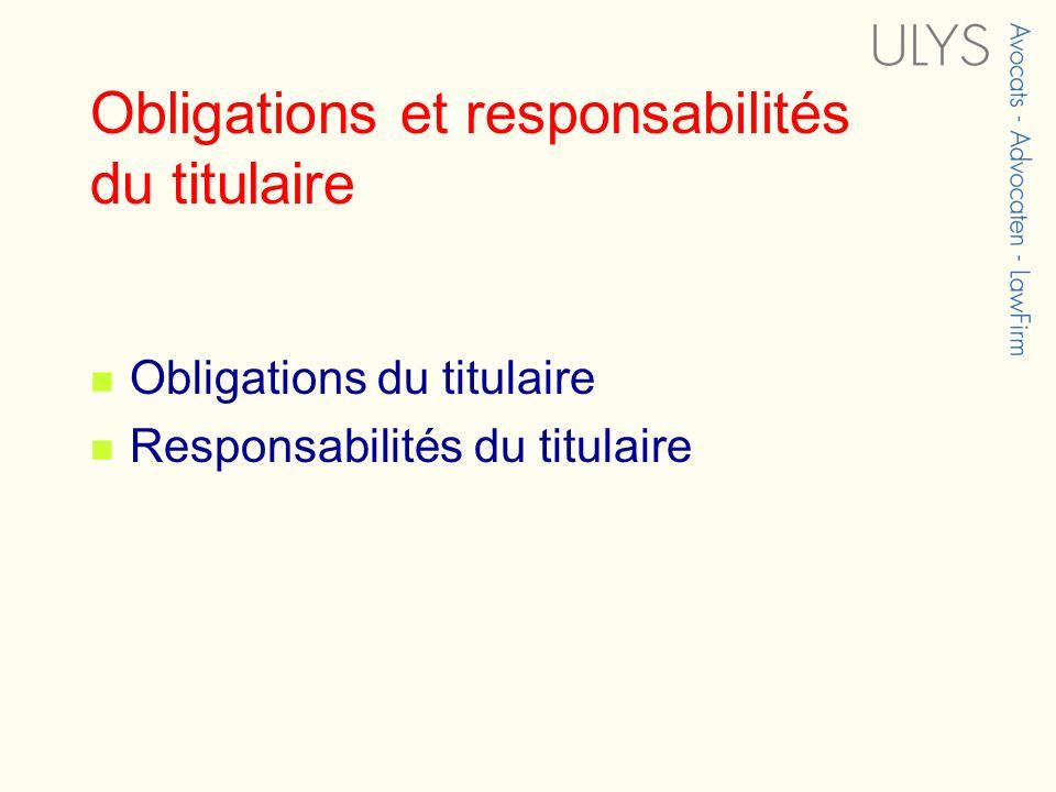 Obligations et responsabilités du titulaire Obligations du titulaire Responsabilités du titulaire