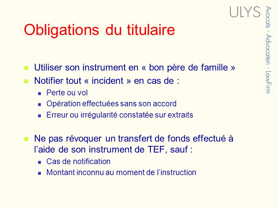 Obligations du titulaire Utiliser son instrument en « bon père de famille » Notifier tout « incident » en cas de : Perte ou vol Opération effectuées s