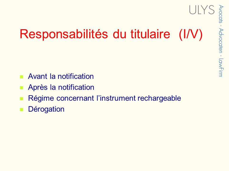 Responsabilités du titulaire (I/V) Avant la notification Après la notification Régime concernant linstrument rechargeable Dérogation
