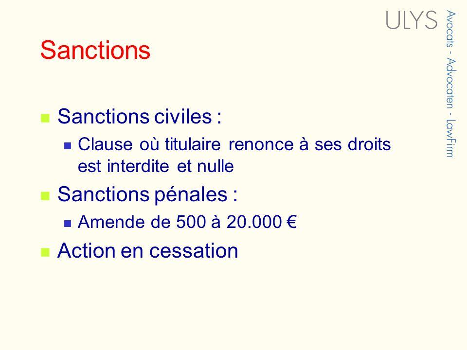 Sanctions Sanctions civiles : Clause où titulaire renonce à ses droits est interdite et nulle Sanctions pénales : Amende de 500 à 20.000 Action en ces