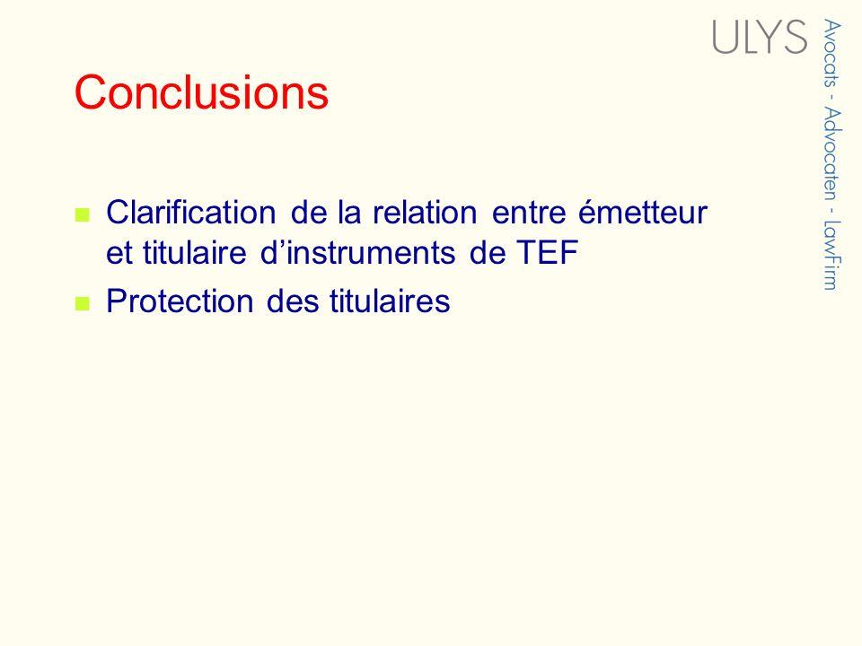 Conclusions Clarification de la relation entre émetteur et titulaire dinstruments de TEF Protection des titulaires