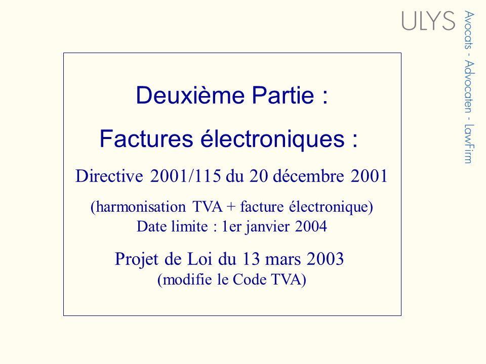 Deuxième Partie : Factures électroniques : Directive 2001/115 du 20 décembre 2001 (harmonisation TVA + facture électronique) Date limite : 1er janvier