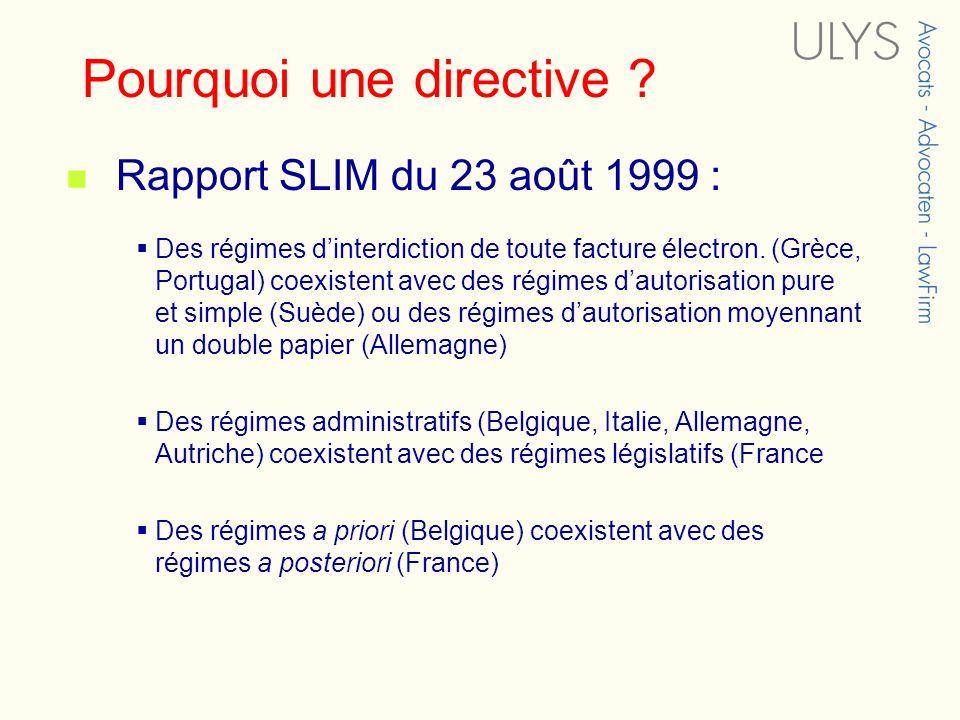 Pourquoi une directive ? Rapport SLIM du 23 août 1999 : Des régimes dinterdiction de toute facture électron. (Grèce, Portugal) coexistent avec des rég